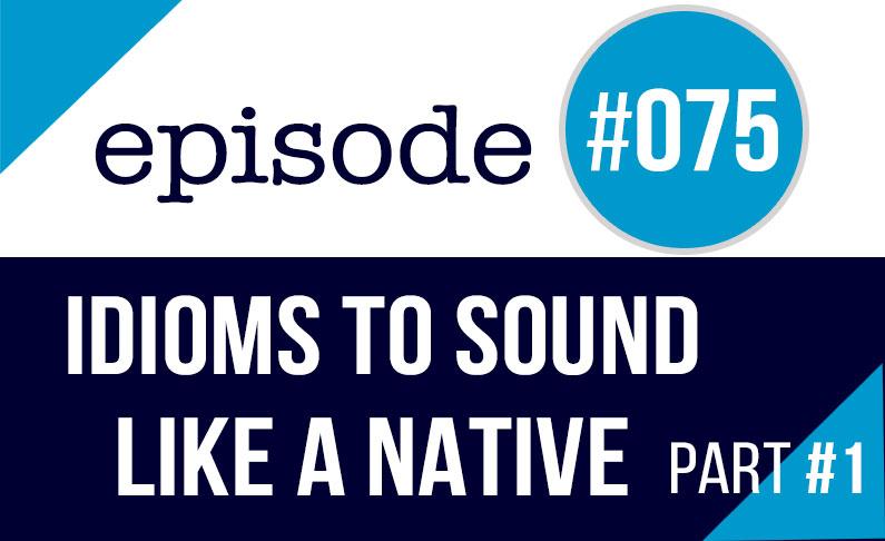 #075 Expresiones nivel avanzado en inglés (para hablar como un nativo)