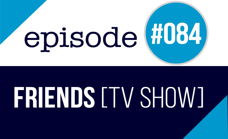 #084 Aprender inglés con series TV – Friends