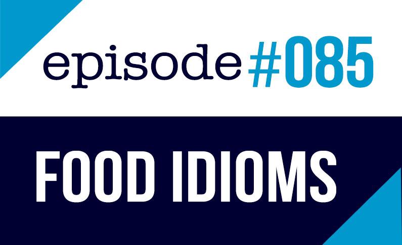 #085 Expresiones idiomáticas de la comida en inglés