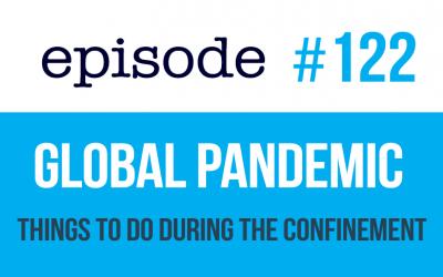 #122 Pandemia Mundial – Cosas que hacer durante el confinamiento