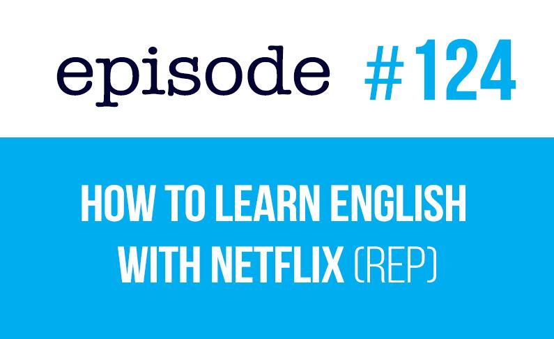 #124 Cómo aprender inglés con Netflix (rep)