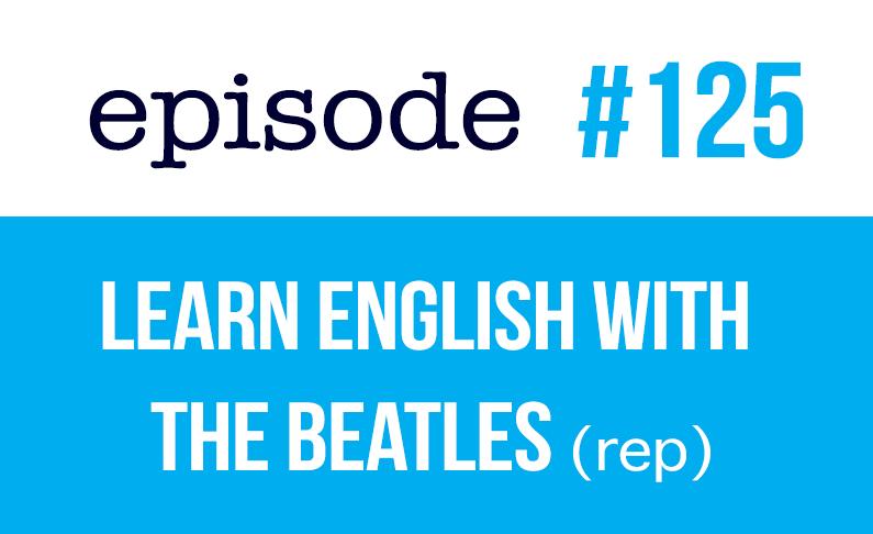 125 Aprende inglés con los Beatles (rep)