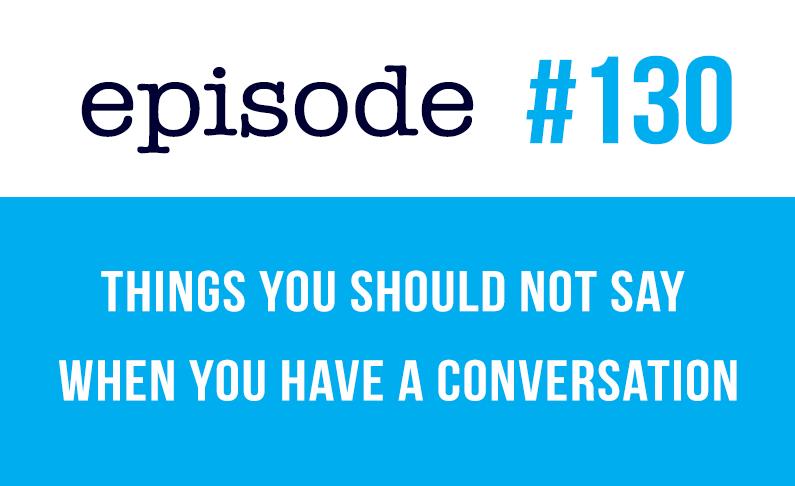 #130 Conversaciones en inglés (cosas que no debes decir)