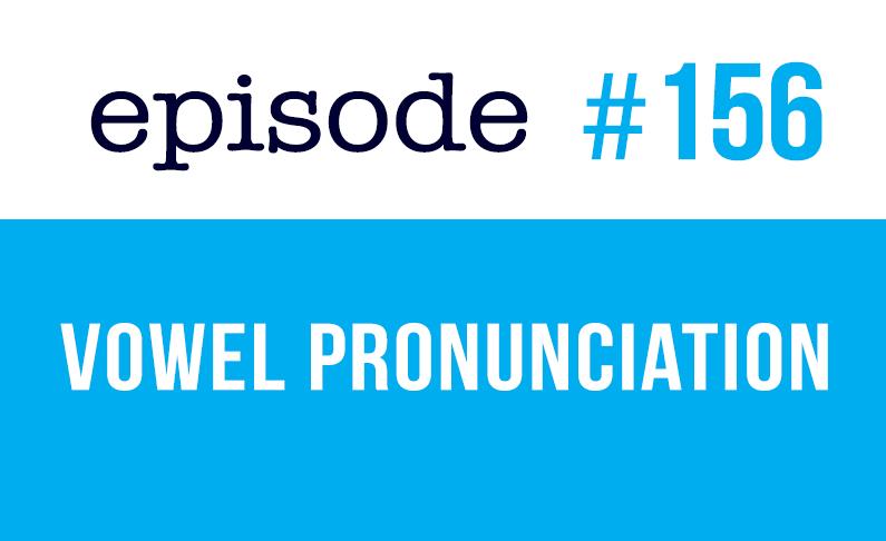 #156 ¿Cómo pronunciar las vocales en inglés americano?