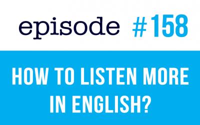 #158 ¿Cómo escuchar más en inglés?