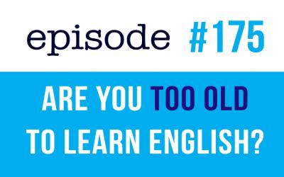 #175 Eres demasiado mayor para aprender inglés?